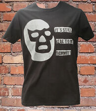 It's Still Real To Me Dammit wrestling lucha mask T-shirt