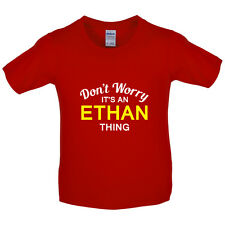 Don't Worry It's an ETHAN Thing! - Kids / Childrens T-Shirt - 7 Colours
