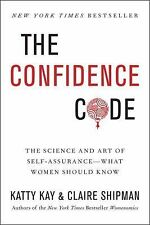 The Confidence Code : The Science and Art of Self-Assurance - What Women...