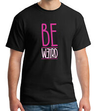 Be Weird ADULT T-shirts, Creative Humorous Saying Funny Men's Tee - 1178C