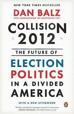 Collision 2012: The Future of Election Politics in a Divided America by Balz, D