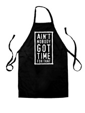 Ain't Nobody Got Time For That - Unisex Fit Apron - 8 Colours - Comedy - Funny