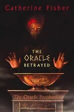 Oracle Prophecies: The Oracle Betrayed Bk. 1 by Catherine Fisher (2004, Hardcove