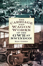 The Carriage & Wagon Works of the GWR at Swindon by Ken Gibbs (Paperback, 2016)