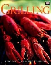 Grilling : Where There's Smoke There's Flavor by Eric Treuille and Birgit...