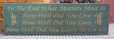 In The End What Matters Most How Well Did You Live Love Let Go painted wood sign