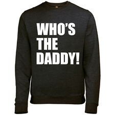 WHOS THE DADDY MENS PRINTED SWEATSHIRT JUMPER FATHERS DAY XMAS BIRTHDAY GIFT