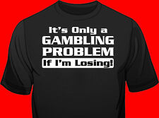 Long / Short Sleeve, Black T Shirt, Beer, Bar, Club Promo, Gambling Problem?
