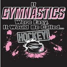 If Gymnastics Were Easy It Would Be Called Hockey Gymnastics T-Shirt Sports