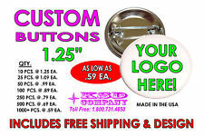 "CUSTOM 1.25"" PINBACK BUTTONS as LOW as .59ea Fast Friendly Service FREE SHIPPING"