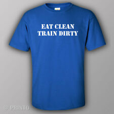 Funny gym workout male/unisex T-shirt - EAT CLEAN, TRAIN DIRTY bodybuilding