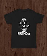 Don't Keep Calm It's My 25th Birthday New Mens Funny T-Shirt Top All Sizes #7