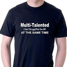 Funny t-shirt. Multi-Talented. I can talk and piss you off at the same time