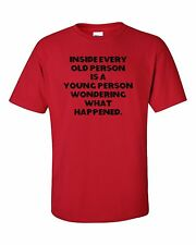 INSIDE OLD PERSON YOUNG AT HEART WONDERING WHAT HAPPENED GET OLDER T-SHIRT