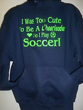 I Was Too Cute To Be A Cheerleader So I Play Soccer Hoodie Adult S-M-L-XL Navy