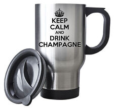 KEEP CALM and Drink Champagne Travel Mug - Coffee Cup Gift Idea Steel