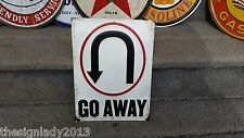 GO AWAY U TURN METAL SIGN.GARAGE SHOP ART,MAN CAVE VERY COOL SIGN A MUST