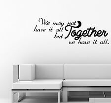 Wall Decal Quote We May Not Together but Together We Have It All Sticker