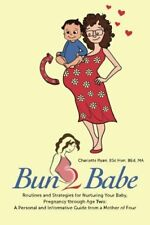 Bun 2 Babe: Routines and Strategies for Nurturing Your Baby, Pregnancy through A