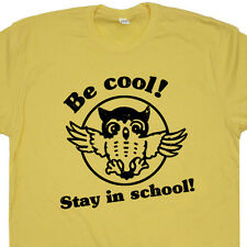 Be Cool Stay in school T SHIRT geek owl teacher math college funny vintage retro