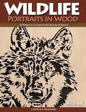 Wildlife Portraits in Wood: 30 Patterns to Capture the Beauty of Nature by Charl