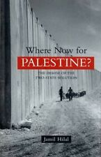 Where Now for Palestine?: The Demise of the Two-State Solution by Jamil Hilal Pa