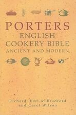 Porters English Cookery Bible: Ancient and Modern by Richard Earl of Bradford Ha
