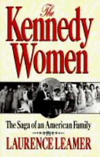 The Kennedy Women : The Saga of an American Family by Laurence Leamer (1994,...