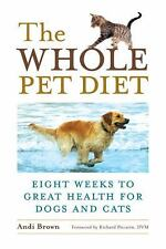 The Whole Pet Diet: Eight Weeks to Great Health for Dogs and Cats by Andi Brown