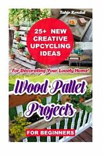 Wood Pallet Projects for Beginners: 25+  New Creative Upcycling Ideas For Decora
