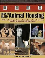 How to Build Animal Housing : 60 Plans for Coops, Hutches, Nest Boxes, Feeders