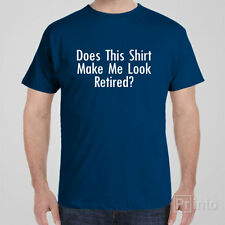 Funny cool T-shirt DOES THIS SHIRT MAKE ME LOOK RETIRED - retirement gift idea