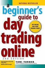 A Beginner's Guide to Day Trading Online by Toni Turner (2007, Paperback, Revise