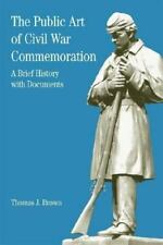The Public Art of Civil War Commemoration : A Brief History With Documents Brown