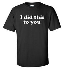 I Did This To You Big & And Tall T-Shirt Funny Pregnant Wife Mens Tee