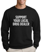 Support Your Local Drug Dealer Sweatshirt Smoke Weed CARA Tumbler Cannabis Crew