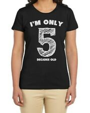 I'm Only 5 Decades Old - Funny 50th Birthday Gift Idea Novelty Women T-Shirt
