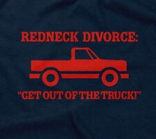REDNECK DIVORCE (GET OUT OF THE TRUCK) T-SHIRT funny offensive rude novelty mens