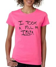 Women's T Shirt I Took A Pill In Ibiza Cool Humor Tee