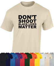 DON'T SHOOT - BLACK LIVES MATTER T SHIRT - ANTI RACISM - USA POLICE BRUTALITY