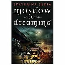 Moscow But Dreaming by Ekaterina Sedia.