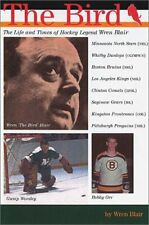 USED (LN) The Bird: The Life and Times of Hockey Legend Wren Blair by Wren Blair