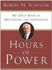 Hours of Power : My Daily Book of Motivation and Inspiration by Robert H. Schull