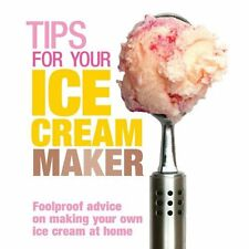 Tips for Your Ice Cream Maker: Foolproof Advice on Making Your Own Ice Cream at