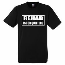 REHAB IS FOR QUITTERS  T SHIRT BIKER GANG STYLE FUNNY