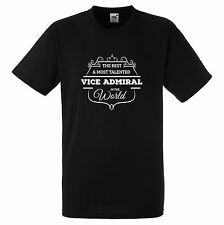 BEST AND MOST TALENTED VICE ADMIRAL IN THE WORD T SHIRT FUN GIFT