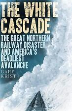 The White Cascade: The Great Northern Railway Disaster... By Gary Krist (HB/DJ)