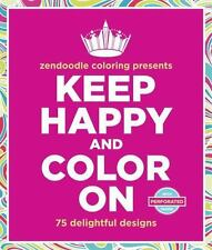 Keep Happy and Color On : 75 Stress-Relieving Designs by Meredith Mennitt...