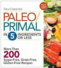 Paleo/Primal in 5 Ingredients or Less: More Than 200 Sugar-Free