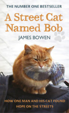 AStreet Cat Named Bob How One Man and His Cat Found Hope on the Streets by Bowen
